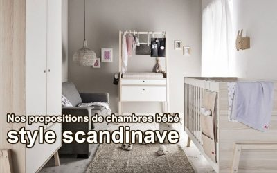 NOS IDEES POUR L'AMEUBLEMENT CHAMBRE BEBE DESIGN SCANDINAVE STYLE  NORDIQUE.